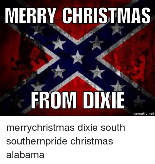 Christmas In Dixie.Merry Christmas From Dixie Mematicnet Merrychristmas Dixie