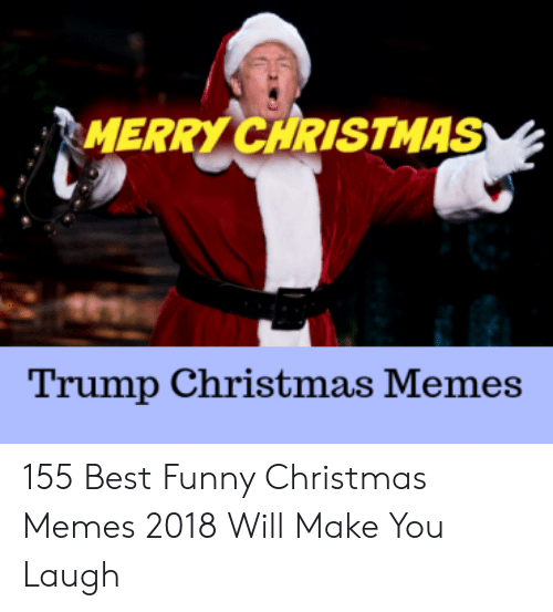 Funny Christmas Memes 2018.Merry Christmas Trump Christmas Memes 155 Best Funny