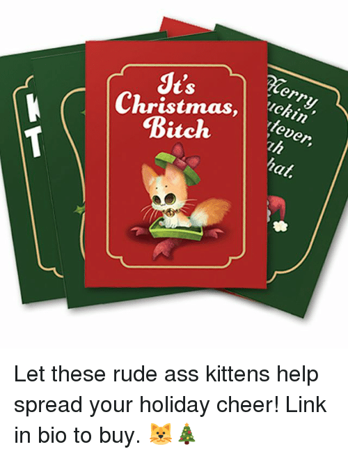 Ass, Bitch, and Rude: Merry  uckin  JU's  tever,  uh  Bitch e  hat. Let these rude ass kittens help spread your holiday cheer! Link in bio to buy. 🐱🎄