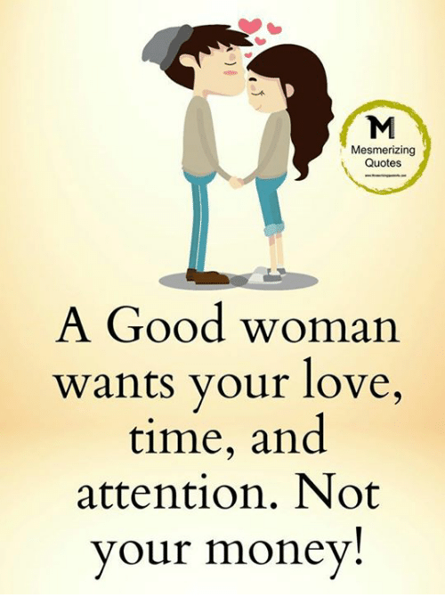 Quotes About Money And Love Mesmerizing Quotes a Good Woman Wants Your Love Time and Attention  Quotes About Money And Love