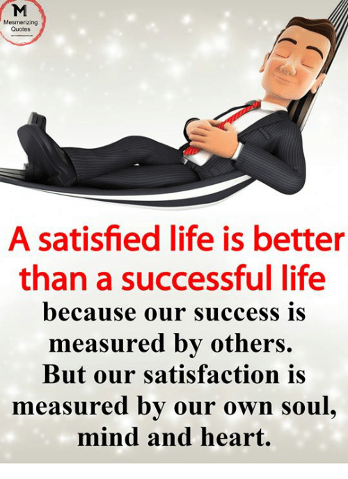 Mesmerizing Quotes A Satisfied Life Is Better Than A Successful Life