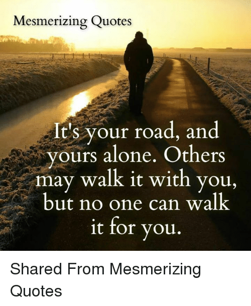 Mesmerizing Quotes Altis Your Road And Yours Alone Others May Walk