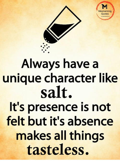 Mesmerizing Quotes Always Have A Unique Character Like Salt Its