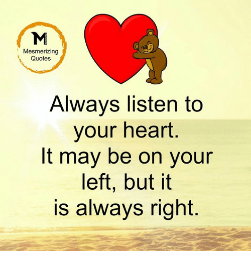 Great Memes, Heart, And Quotes: Mesmerizing Quotes Always Listen To Your Heart It  May