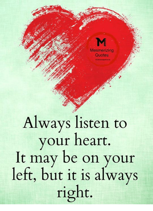 Mesmerizing Quotes Always Listen To Your Heart It May Be On Your