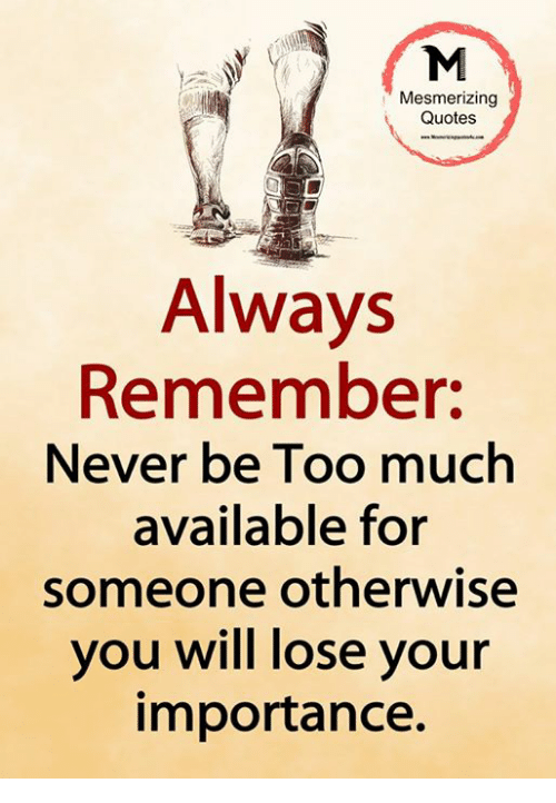 Mesmerizing Quotes Always Remember Never Be Too Much Available For