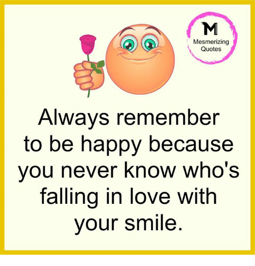 Mesmerizing Quotes Always Remember To Be Happy Because You Never