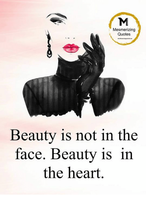 Mesmerizing Quotes Beauty Is Not In The Face Beauty Is In The Heart