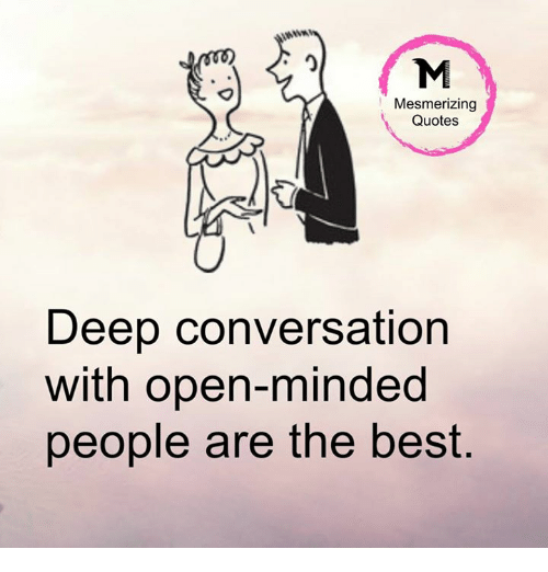 Open Minded Quotes Unique Mesmerizing Quotes Deep Conversation With OpenMinded People Are The