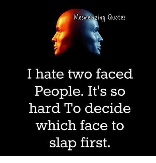 Mesmerizing Quotes I Hate Two Faced People Its So Hard To Decide