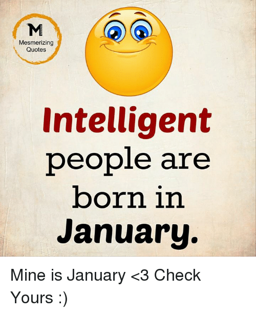 Mesmerizing Quotes Intelligent People Are Born In January Mine Is