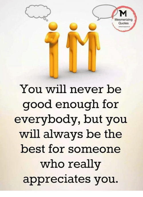 Mesmerizing Quotes Itt You Will Never Be Good Enough For Everybody