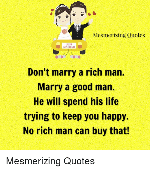 Mesmerizing Quotes Just Married Dont Marry A Rich Man Marry A Good