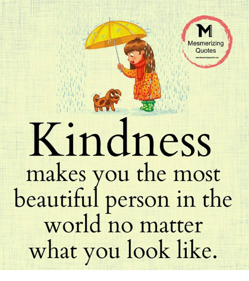 Mesmerizing Quotes Kindness Makes You The Most Beautiful Person In