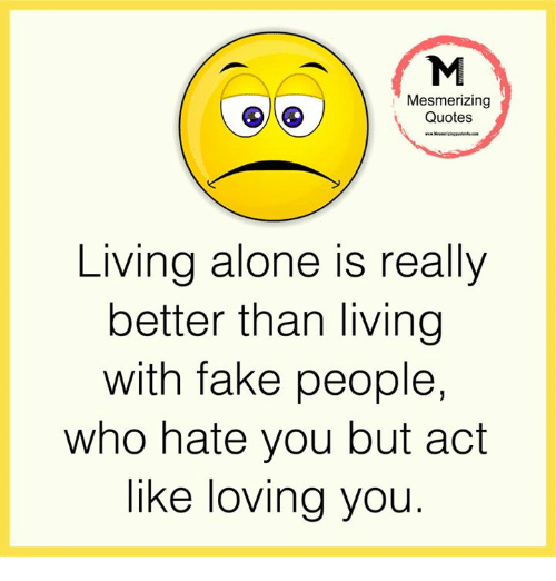 Fake Love Quotes Magnificent Mesmerizing Quotes Living Alone Is Really Better Than Living With