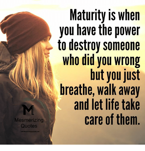 Life, Memes, And Power: Mesmerizing Quotes Maturity Is When You Have The  Power