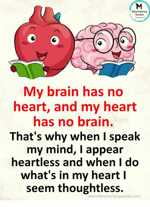 Mesmerizing Quotes My Brain Has No Heart And My Heart Has No Brain