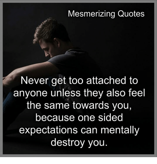 Mesmerizing Quotes Never Get Too Attached To Anyone Unless They Also