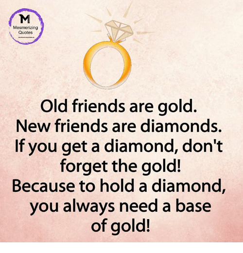 Mesmerizing Quotes Old Friends Are Gold New Friends Are Diamonds If