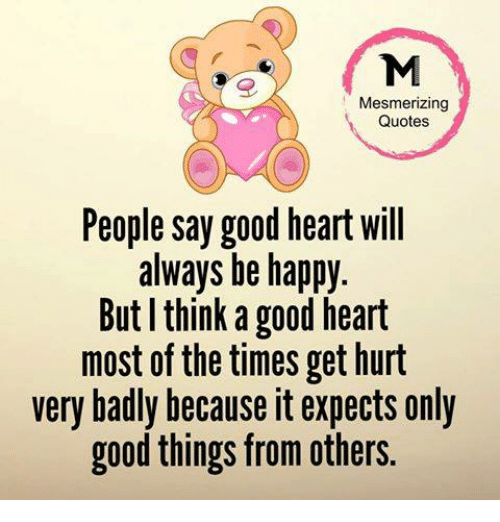 Mesmerizing Quotes People Say Good Heart Will Always Be Happy
