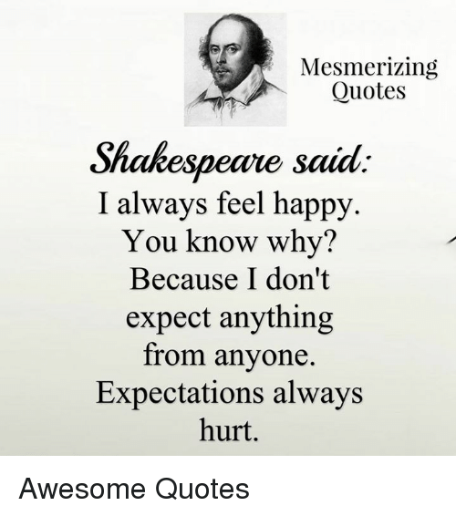 Mesmerizing Quotes Shakespearue Said I Always Feel Happy You Know