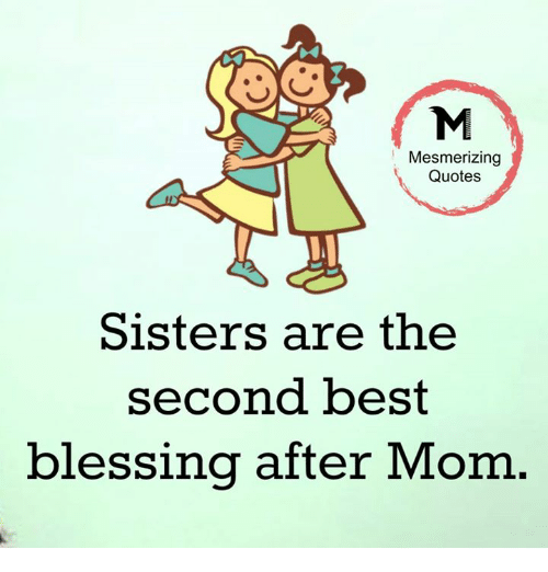 Mesmerizing Quotes Sisters Are The Second Best Blessing After Mom