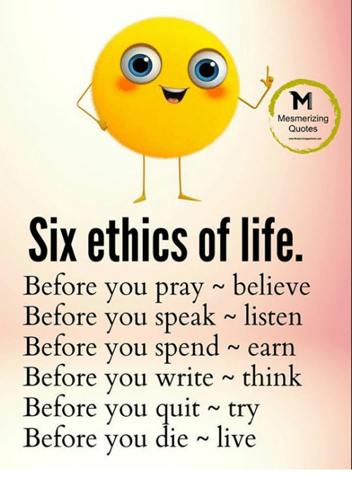 mesmerizing quotes six ethics of life before you pray believe before