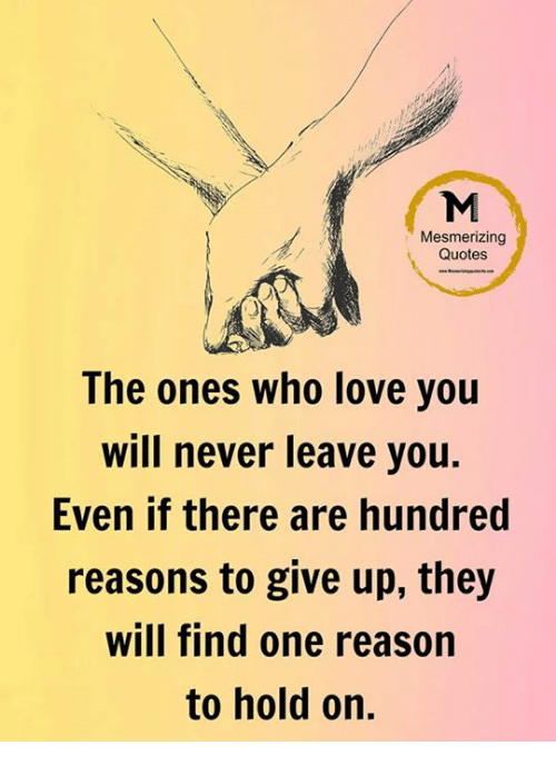 Mesmerizing Quotes The Ones Who Love You Will Never Leave You Even