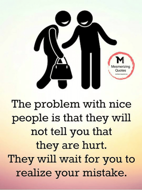 Mesmerizing Quotes The Problem With Nice People Is That They Will