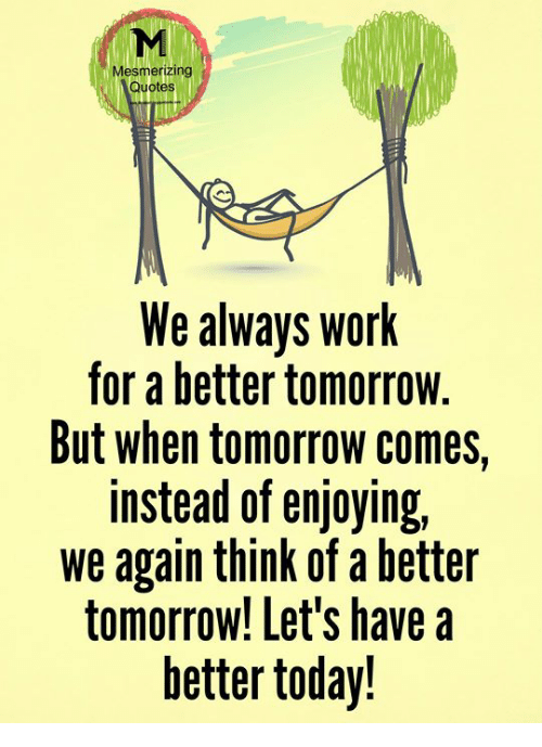 Mesmerizing Quotes We Always Worlk For A Better Tomorrow But When