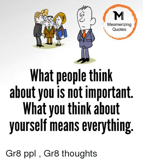 Mesmerizing Quotes What People Think About You Not Important What