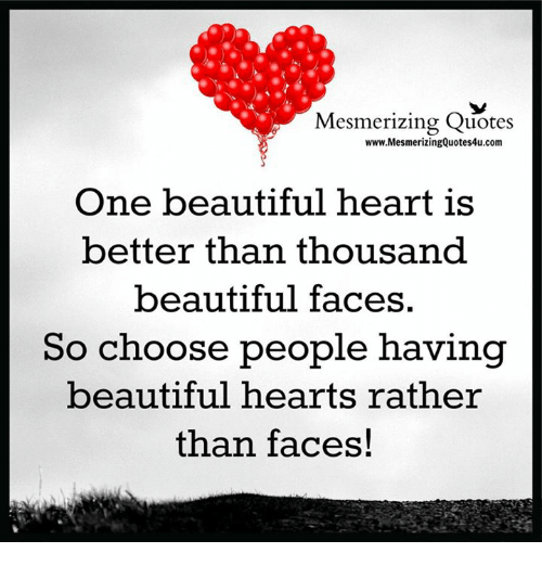 Mesmerizing Quotes Wwwmesmerizingquotes4ucom One Beautiful Heart Is Better Than Thousand Beautiful Faces So Choose People Having Beautiful Hearts Rather Than Faces Beautiful Meme On Me Me