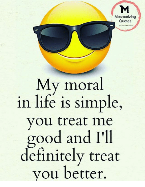 Mesmerizing Quotes Y Mora In Life Is Simple You Treat Me Good And I