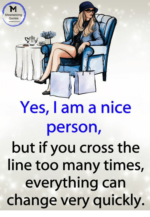 Mesmerizing Quotes Yes I Am A Nice Person But If You Cross The Line