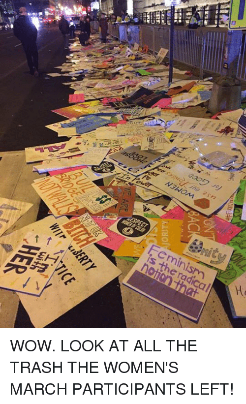 Memes, 🤖, and March: mESPECT  is the radical WOW. LOOK AT ALL THE TRASH THE WOMEN'S MARCH PARTICIPANTS LEFT!