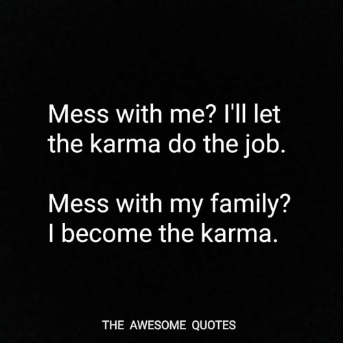 Mess With Me I Ll Let The Karma Do The Job Mess With My Family I