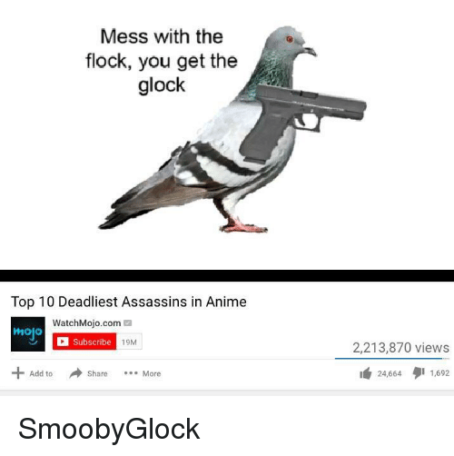 Anime, Smooby, and Glock: Mess with the  flock, you get the  glock  Top 10 Deadliest Assassins in Anime  WatchMojo.com  Subscribe  19M  2,213,870 views  1,24,664タ11,692  Add to  Share More