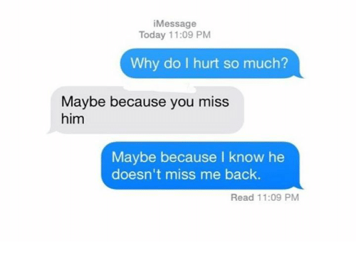 Sorry, that why doesn t he miss me