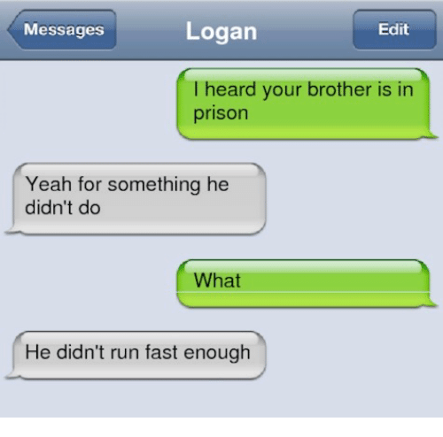 Messages Edit Logan I Heard Your Brother Is in Prison Yeah