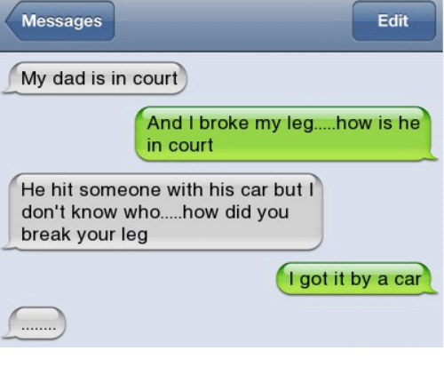 Messages Edit My Dad Is in Court and I Broke My Leg Ow Is He