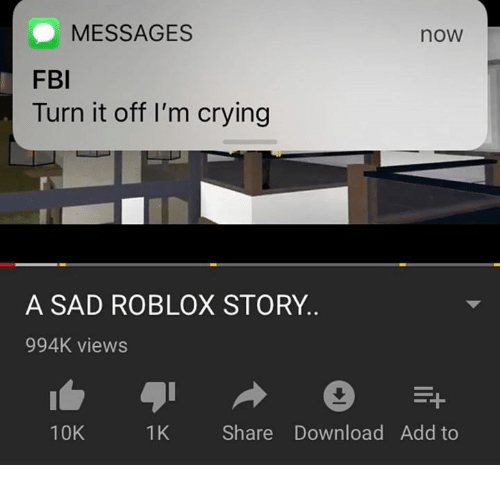 Messages Fbl Turn It Off Im Crying Now A Sad Roblox Story - roblox sad stories that will make you cry