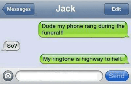 messages jack edit dude my phone rang during the funeral so my