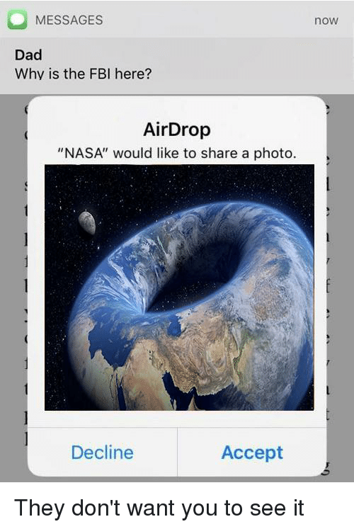 """Dad, Fbi, and Nasa: MESSAGES  now  Dad  Why is the FBI here?  AirDrop  """"NASA"""" would like to share a photo.  Decline  Accept"""