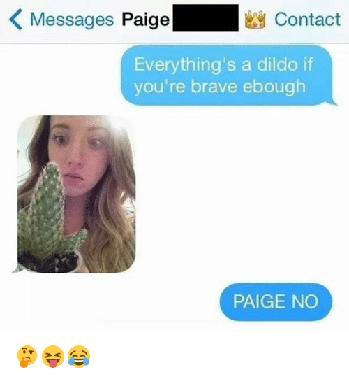 Dildo, Brave, and Youre: Messages Paige  Contact  Everything's a dildo if  you're brave ebough  PAIGE NO 🤔😝😂
