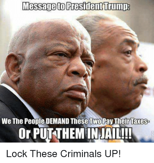Memes, Taxes, and 🤖: Messageto PresidentTrumpa  We The People DEMAND These TwoPay Their Taxes  Or PUTTHEMINJAIL!! Lock These Criminals UP!