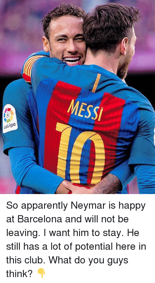 33d608a8a Apparently, Barcelona, and Club: MESSI 9 Ld So apparently Neymar is happy at