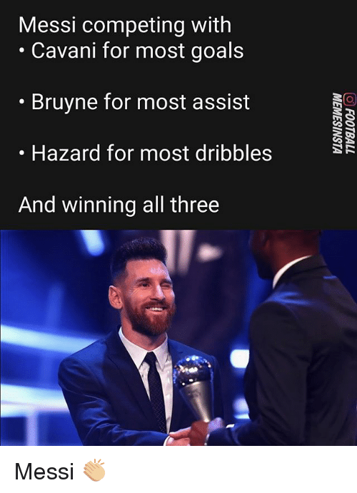 Goals, Memes, and Messi: Messi competing with  . Cavani for most goals  . Bruyne for most assist  Hazard for most dribbles  And winning all three Messi 👏🏼
