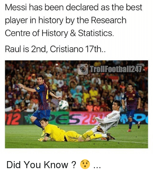 Memes, Best, and History: Messi has been declared as the best  player in history by the Research  Centre of History & Statistics.  Raul is 2nd, Cristiano 17th..  8TrollFoothall247  12 Did You Know ? 😯 ...