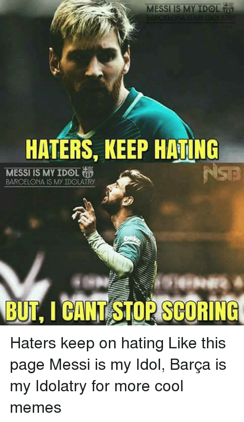 messi is my idol haters keep hating messi is my 8858034 ✅ 25 best memes about cool meme cool memes,Cool Memes