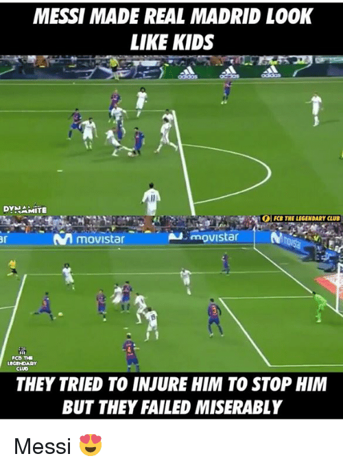 Club, Memes, and Real Madrid: MESSI MADE REAL MADRID LOOK  LIKE KIDS  DYNAMITE  MitgN TOIFCB THE LEGENDARY CLUB  N Movistar  movistar  ar  PCD THR  CLUD  THEY TRIED TO INJURE HIM TO STOP HIM  BUT THEY FAILED MISERABLY Messi 😍